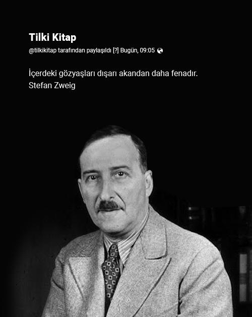 Stefan Zweig, Stefan Zweig Anlamlı Sözler, İçindeki gözyaşları dışarı,
