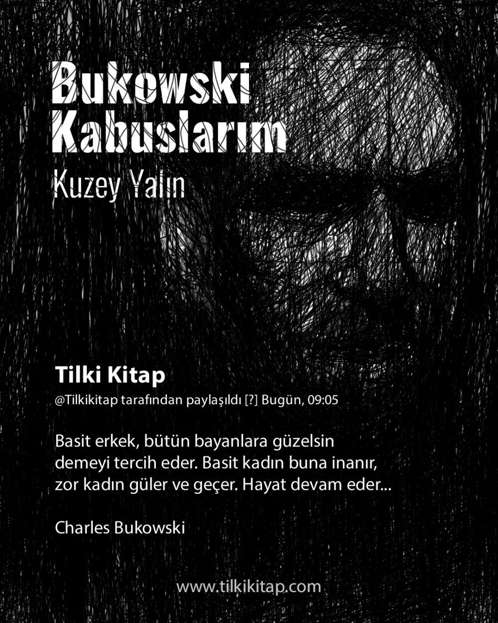 Charles Bukowski, Charles Bukowski Alıntı, Charles Bukowski Sözleri, Charles Bukowski Kitapları, Bukowski      Kabuslarım, Bukowski Kabuslarım Kuzey Y